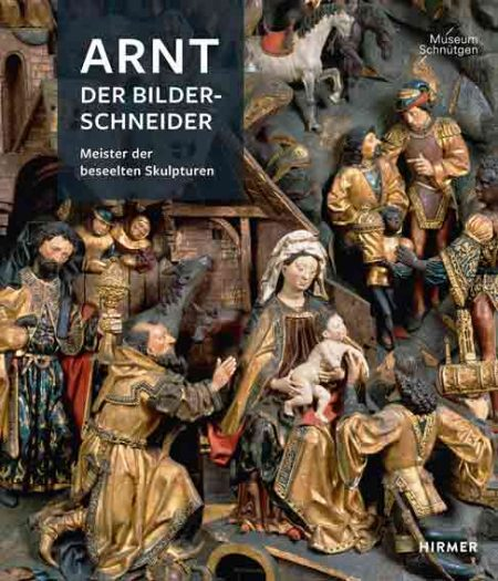 Arnt, der Bilderschneider: Meister der beseelten Skulpturen