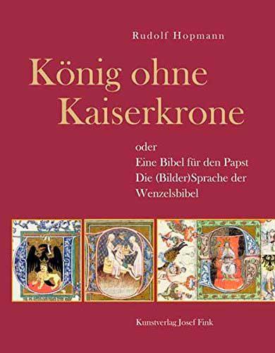 König ohne Kaiserkrone oder Eine Bibel für den Papst. Die (Bilder)Sprache der Wenzelsbibel