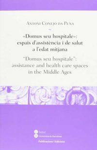 "Reseña: «Domus seu hospitale»: espais d'assistència i de salut a l'edat mitjana / ""Domus seu hospitale"": assistance and health care spaces in the Middle Ages"