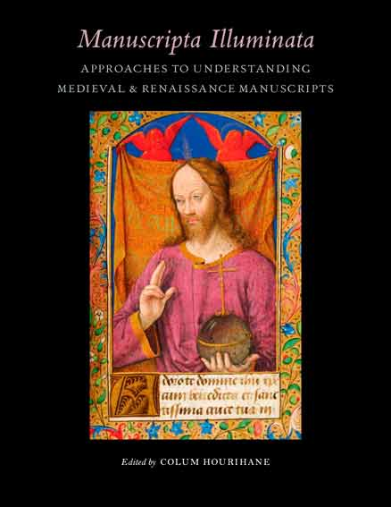 Manuscripta Illuminata: Approaches to Understanding Medieval & Renaissance Manuscripts