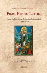 From Hus to Luther. Visual Culture in the Bohemian Reformation (1380-1620)