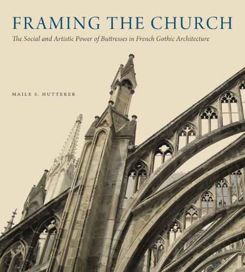 Framing the Church: The Social and Artistic Power of Buttresses in French Gothic Architecture