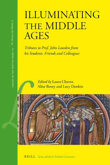 Illuminating the Middle Ages: Tributes to Prof. John Lowden from His Students, Friends and Colleagues