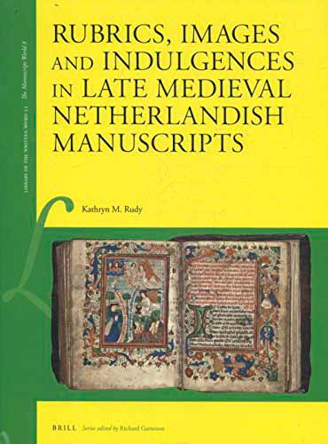 Rubrics, images and indulgences in late medieval Netherlandish manuscripts