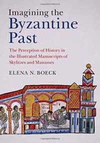 Imagining the Byzantine Past. The Perception of History in the Illustrated Manuscripts of Skylitzes and Manasses