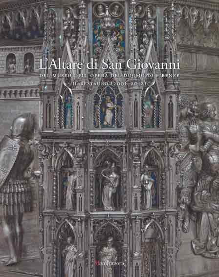L'altare di San Giovanni del Museo dell'Opera del Duomo di Firenze. Il restauro (2006-2012)