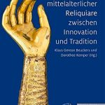 Typen Mittelalterlicher Reliquiare Zwischen Innovation Und Tradition