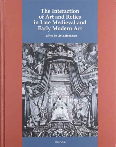 The Interaction of Art and Relics in Late Medieval and Early Modern Art