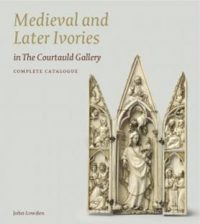 Medieval and Later Ivories in The Courtauld Gallery: Complete Catalogue