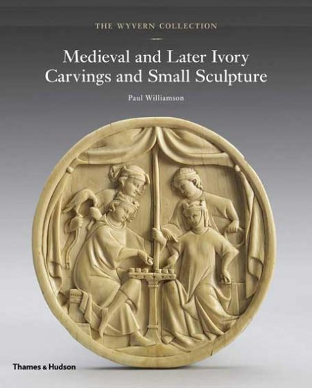 The Wyvern Collection: Medieval and Later Ivory Carvings and Small Sculpture
