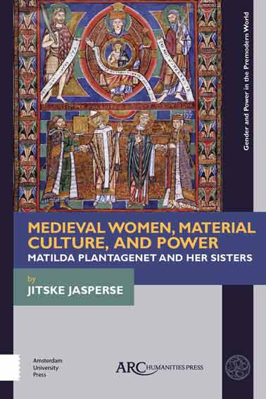Medieval Women, Material Culture, and Power: Matilda Plantagenet and her Sisters