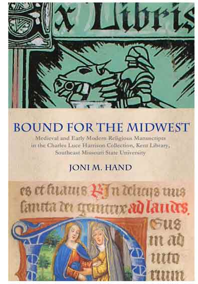 Bound for the Midwest: Medieval and Early Modern Religious Manuscripts in the Charles Luce Harrison Collection, Kent Library, Southeast Missouri State University