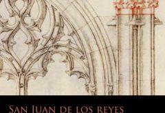 San Juan de los Reyes de Toledo: Historia, construcción y restauración de un monumento medieval