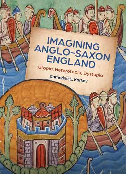 Imagining Anglo-Saxon England: Utopia, Heterotopia, Dystopia
