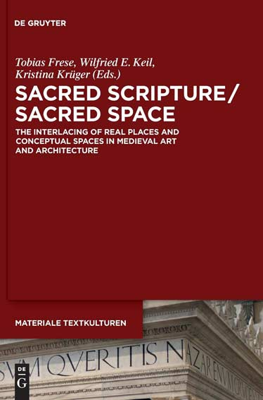 Sacred Scripture / Sacred Space: The Interlacing of Real Places and Conceptual Spaces in Medieval Art and Architecture