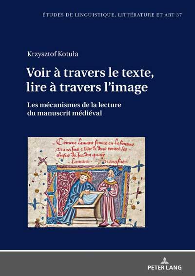 Voir à travers le texte, lire à travers limage: Les mécanismes de la lecture du manuscrit médiéval