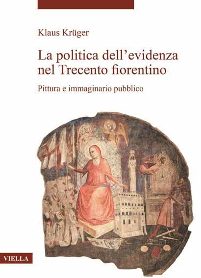 La politica dell'evidenza nel Trecento fiorentino. Pittura e immaginario pubblico