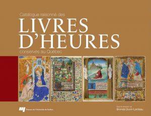 Catalogue raisonné des livres d'Heures conservés au Québec