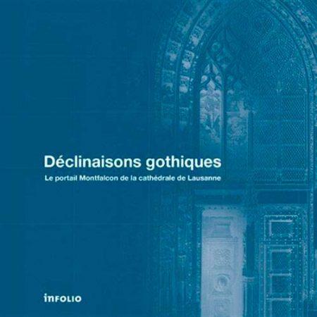 Déclinaisons gothiques. Le portail Montfalcon de la cathédrale de Lausanne