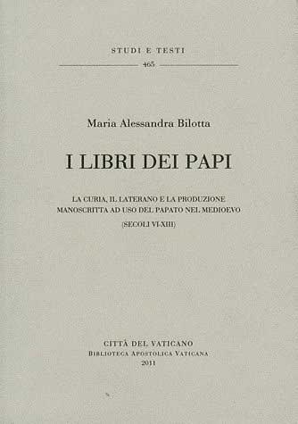 I Libri dei Papi. La Curia, il Laterano e la produzione manoscritta ad uso del Papato nel Medioevo