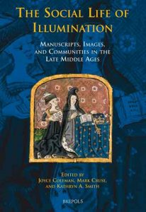 The Social Life of Illumination. Manuscripts, Images, and Communities in the Late Middle Ages