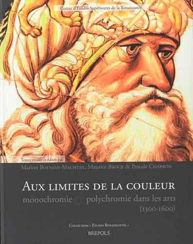 Aux limites de la couleur: monochromie et polychromie dans les arts (1300-1650)