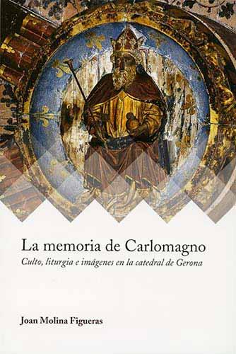 Reseña: La memoria de Carlomagno: Culto, liturgia e imagenes en la catedral de Gerona