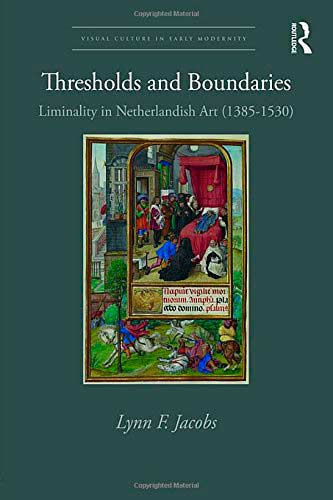 Thresholds and Boundaries: Liminality in Netherlandish Art (1385-1530)