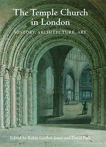 The Temple Church in London: History, Architecture, Art