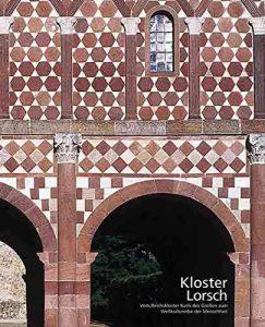 Kloster Lorsch. Vom Reichskloster Karls des Großen zum Weltkulturerbe der Menschheit