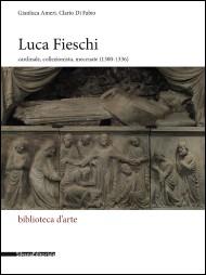 Luca Fieschi, cardinale, collezionista, mecenate (1300-1336)