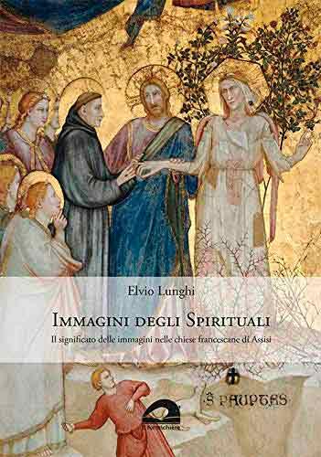 Immagini degli spirituali. Il significato delle immagini nelle chiese francescane di Assisi