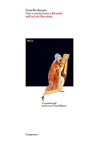Arte e aristocrazia a Bisanzio nell'età dei Macedoni