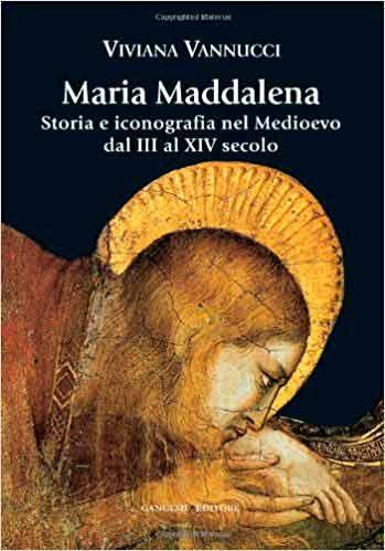 Maria Maddalena. Storia e iconografia nel Medioevo dal III al XIV secolo