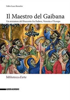 Il Maestro del Gaibana. Un miniatore del Duecento tra Padova, Venezia e l'Europa