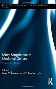 Mary Magdalene in Medieval Culture. Conflicted Roles