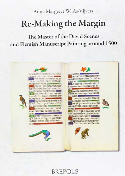 Re-Making the Margin. The Master of the David Scenes and Flemish Manuscript Painting around 1500