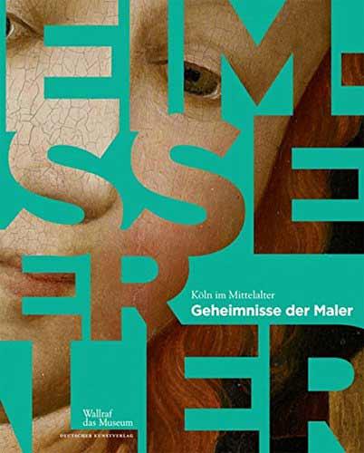 Die Geheimnisse der Maler: Köln um 1400