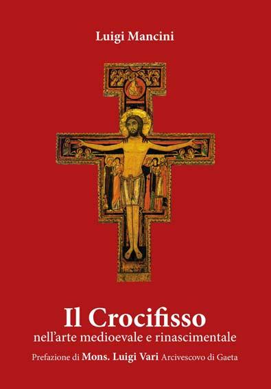 Il Crocifisso. Nell'arte medioevale e rinascimentale
