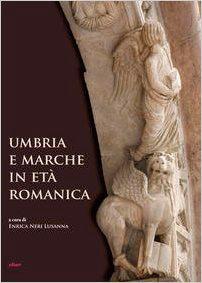 Umbria e Marche in età romanica. Arti e tecniche a confronto tra XI e XIII secolo