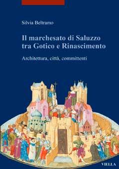 Il marchesato di Saluzzo tra gotico e Rinascimento. Architettura, città, committenti