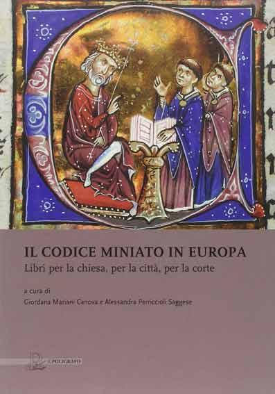 Il codice miniato in Europa. Libri per la chiesa, per la città, per la corte