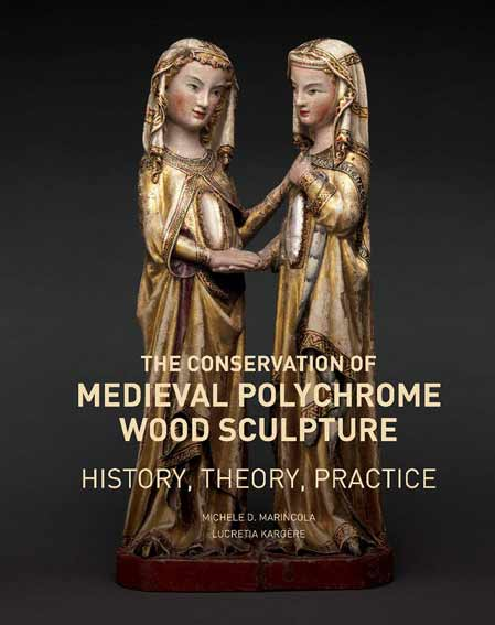 The Conservation of Medieval Polychrome Wood Sculpture - History, Theory, Practice