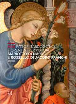 Due Pittori Tardogotici Fiorentini per Pistoia. Mariotto di Nardo e Rossello di Jacopo Franchi