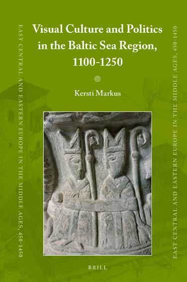 Visual Culture and Politics in the Baltic Sea Region, 1100-1250
