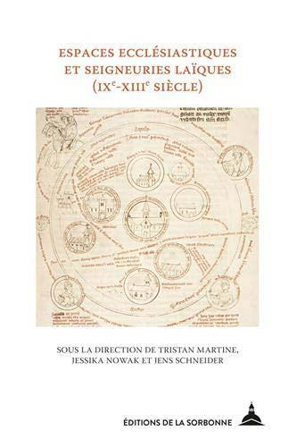 Espaces ecclésiastiques et seigneuries laïques: Définitions, modèles et conflits en zone d'interface (IXe-XIIIe siècles)