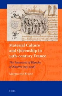 Material Culture and Queenship in 14th-Century France: The Testament of Blanche of Navarre (1331-1398)