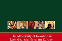 The Materiality of Devotion in Late Medieval Northern Europe: Images, Objects and Practices