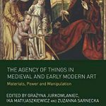 The Agency of Things in Medieval and Early Modern Art: Materials, Power and Manipulation
