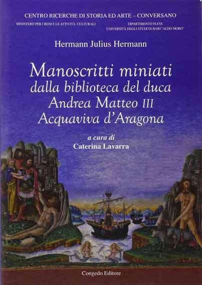 Manoscritti miniati dalla Biblioteca del duca Andrea Matteo III Acquaviva d'Aragona
